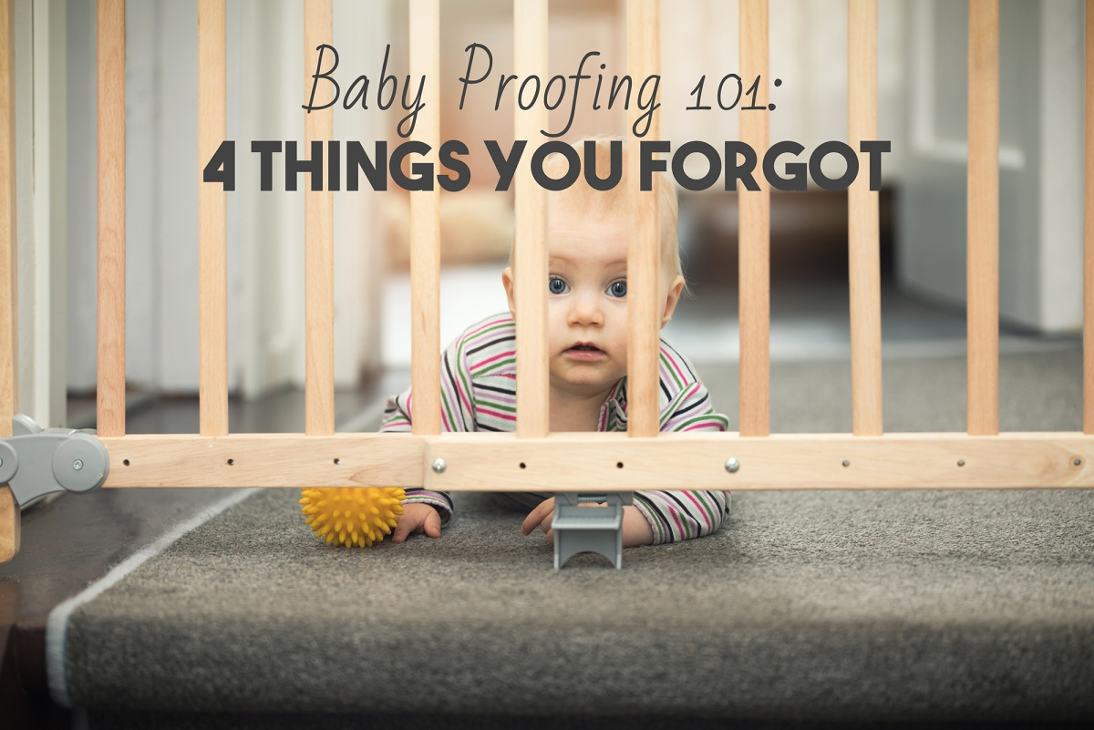 Baby Proofing 101: 4 Things You Forgot