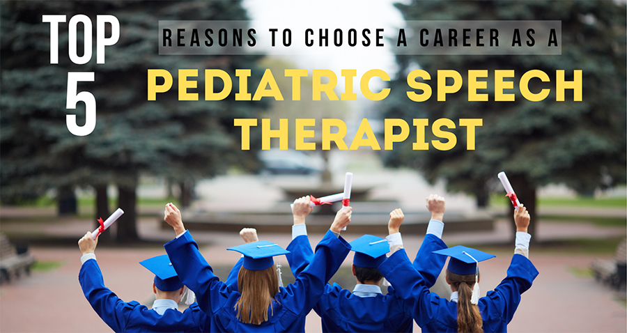 Top Five Reasons to Choose A Career As A Pediatric Speech Therapist