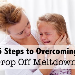 5 Steps to Overcoming Drop Off Meltdowns
