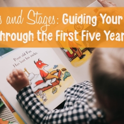Ages and Stages: Guiding Your Child Through the First Five Years